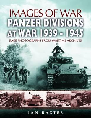 Panzer-Divisions at War 1939-1945 by Ian Baxter