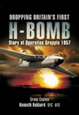 Dropping Britain's First H-Bomb Story of Operation Grapple 1957 by Kenneth Hubbard, Michael Simmons