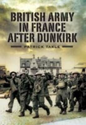 British Army in France After Dunkirk by Patrick Takle