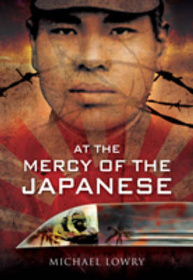 No Mercy from the Japanese A Survivors Account of the Burma Railway and the Hellships 1942-1945 by John Wyatt, Cecil Lowry