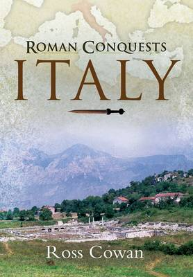 The Roman Conquests: Italy by Ross Cowan