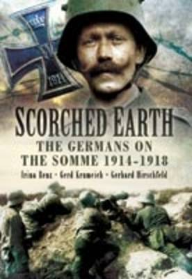 Scorched Earth The Germans on the Somme 1914-18 by Irina Renz, Gerd Krumeich, Gerhard Hirschfeld