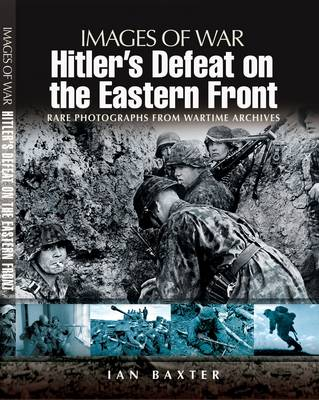 Hitler's Defeat on the Eastern Front by Ian Baxter
