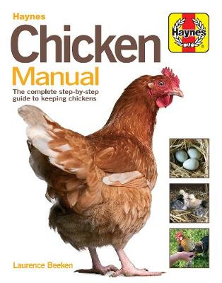Chicken Manual - The Complete Step-by-step Guide to Keeping Chickens by Laurence Beeken