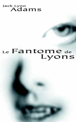 Le Fantome De Lyons by Jack Lynn Adams