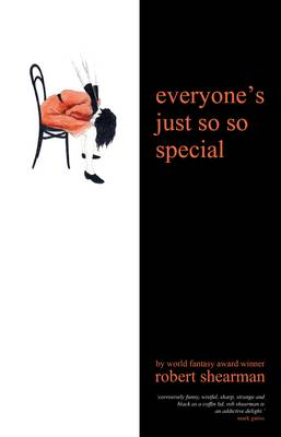 Everyone's Just So So Special by Robert Shearman