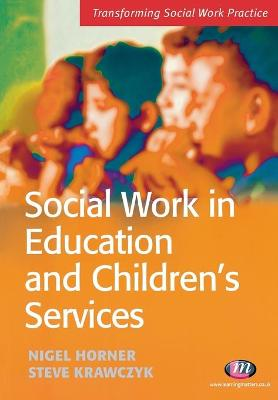 Social Work in Education and Children's Services by Steve Krawczyk, Nigel Horner