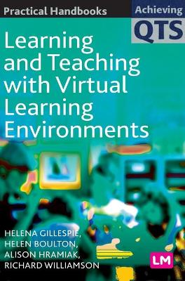 Learning and Teaching with Virtual Learning Environments by Helena Gillespie, Helen Boulton, Alison Hramiak, Richard Williamson