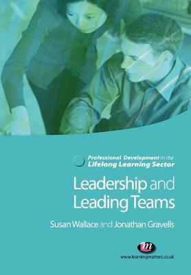 Leadership and Leading Teams in the Lifelong Learning Sector by Susan Wallace, Jonathan Gravells