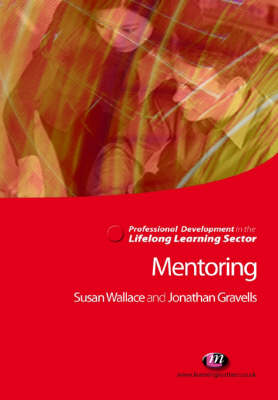 Mentoring in the Lifelong Learning Sector by Jonathan Gravells, Susan Wallace