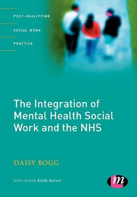 The Integration of Mental Health Social Work and the NHS by Daisy Bogg