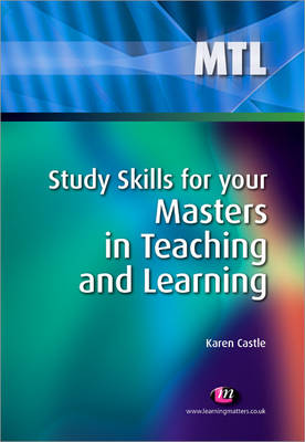 Study Skills for your Masters in Teaching and Learning by Karen Castle