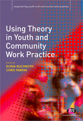 Using Theory in Youth and Community Work Practice by Ilona Buchroth