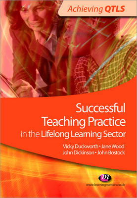 Successful Teaching Practice in the Lifelong Learning Sector by Vicky Duckworth, Jane Wood, John Bostock, John Dickinson