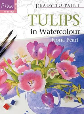 Ready to Paint: Tulips In Watercolour by Fiona Peart