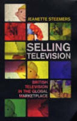 Selling Television: British Television in the Global Marketplace by Jeanette Steemers