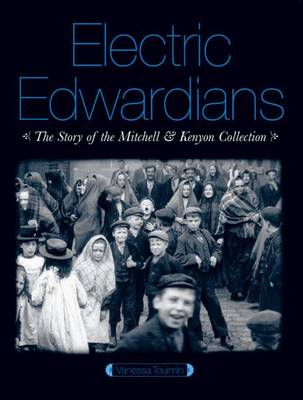 Electric Edwardians: The Films of Mitchell and Kenyon by Vanessa Toulmin
