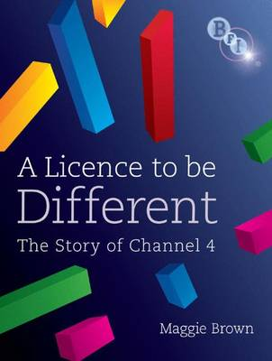 A Licence to be Different: The Story of Channel 4 by Maggie Brown
