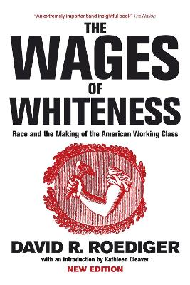 The Wages of Whiteness Race and the Making of the American Working Class by David R. Roediger