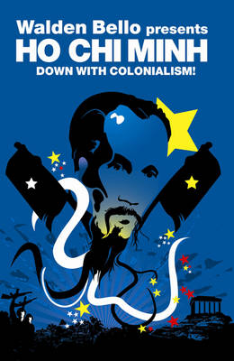 Ho Chi Minh Down with Colonialism! by Walden Bello