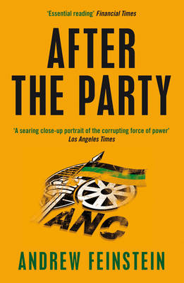 After the Party Corruption, the ANC and South Africa's Uncertain Future by Andrew Feinstein