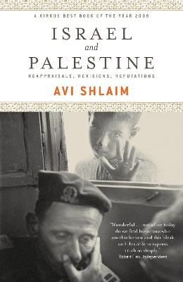 Israel and Palestine Reappraisals, Revisions, Refutations by Avi Shlaim