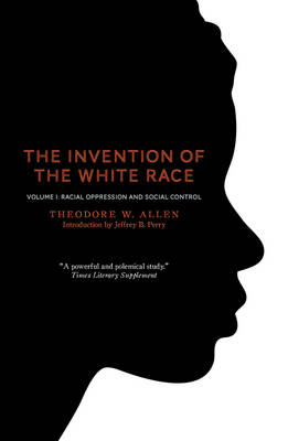 The Invention of the White Race Racial Oppression and Social Control by Theodore W. Allen