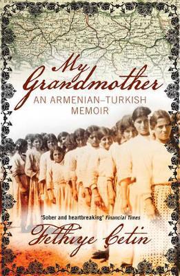 My Grandmother An Armenian-Turkish Memoir by Fethiye Cetin