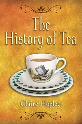 The History of Tea by Claire Hopley