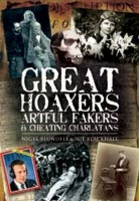 Great Hoaxers, Artful Fakers and Cheating Charlatans by Nigel Blundell, Sue Blackhall