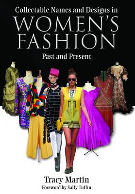 Collectable Names and Designs in Womens Fashion Past and Present by Tracy Martin