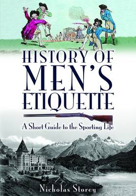 History of Men's Etiquette A Short Guide to the Sporting Life by Nicholas Storey