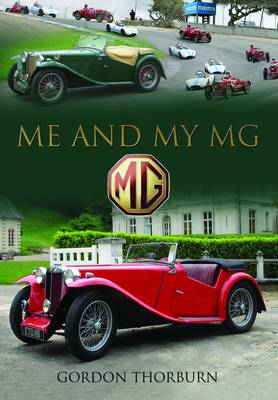 Me and My MG Stories from MG Owners Around the World by Gordon Thorburn