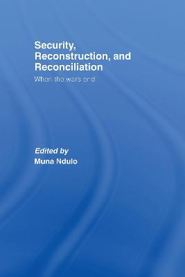 Security, Reconstruction, and Reconciliation When the Wars End by Muna (Cornell University Law School, USA) Ndulo