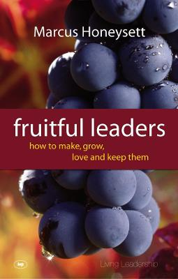 Fruitful Leaders How to Make, Grow, Love and Keep Them by Marcus Honeysett