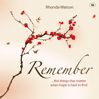 Remember ..the Things That Matter When Hope is Hard to Find by Rhonda Watson