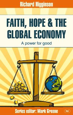 Faith, Hope and the Global Economy A Power for Good by Richard Higginson
