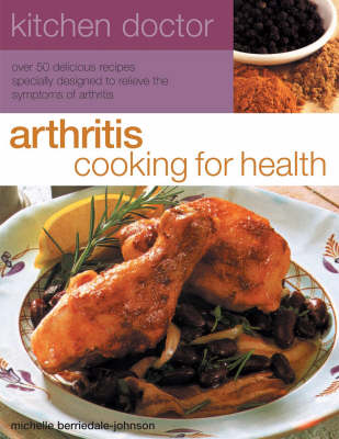 Arthritis Cooking for Health Over 50 Delicious Recipes Designed to Relieve the Symptoms of Arthritis by Michelle Berriedale-Johnson
