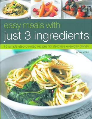 Easy Meals with Just Three Ingredients by Jenny White