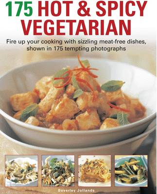 175 Hot and Spicy Vegetarian by Beverley Jollands