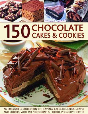 150 Chocolate Cakes and Cookies by Felicity Forster