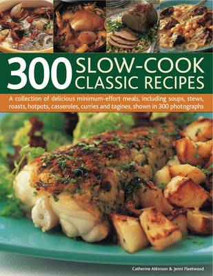 300 Slow-Cook Classic Recipes by Catherine Atkinson, Jenni Fleetwood