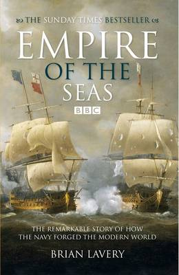 Empire of the Seas How the navy forged the modern world by Brian Lavery