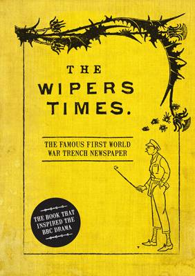 The Wipers Times The Famous First World War Trench Newspaper by Christopher Westhorp