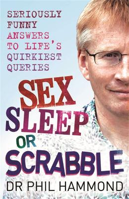 Sex, Sleep or Scrabble? Seriously Funny Answers to Life's Quirkiest Queries by Dr. Phil Hammond