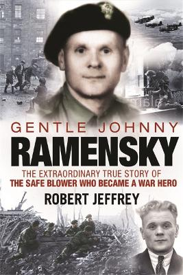 Gentle Johnny Ramensky The Extraordinary True Story of the Safe Blower Who Became a War Hero by Robert Jeffrey