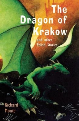 The Dragon of Krakow and other Polish Stories by Richard Monte