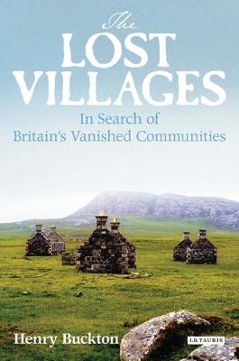 The Lost Villages Rediscovering Britain's Vanished Communities by Henry Buckton