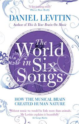 The World in Six Songs How the Musical Brain Created Human Nature by Daniel Levitin