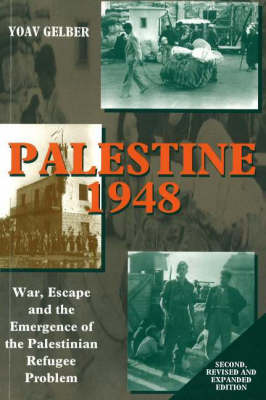 Palestine 1948 War, Escape and the Emergence of the Palestinian Refugee Problem by Yoav Gelber